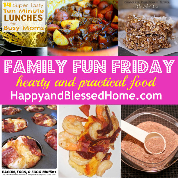 family-fu-friday-hearty-and-practical-food-happyandblessedhome.com