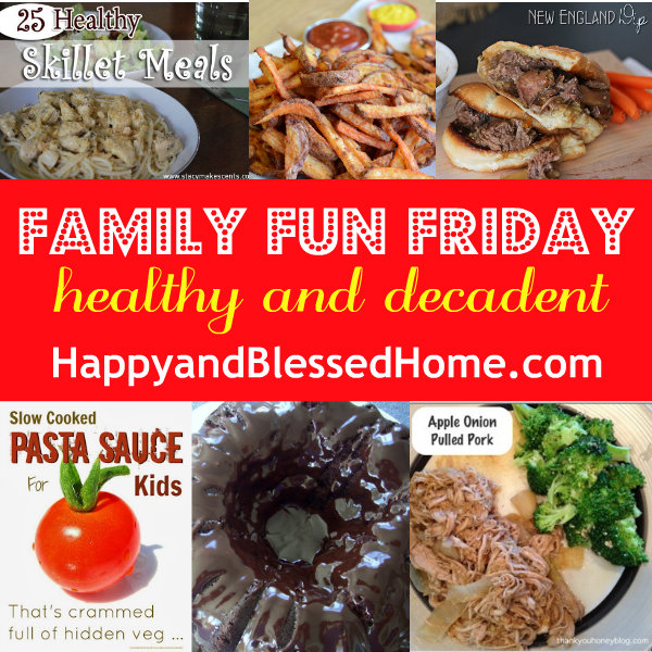 family-fun-friday-healthy-and-decadent-food-HappyandBlessedHome.com