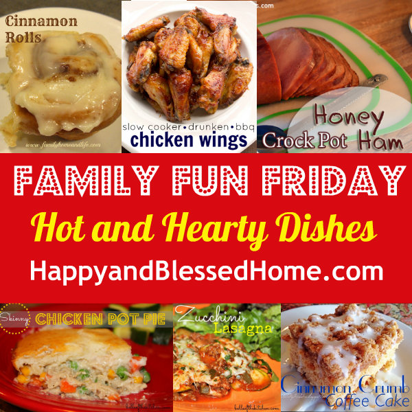 Family-Fun-Friday-Hot-and-Hearty-Dishes-HappyandBlessedHome.com