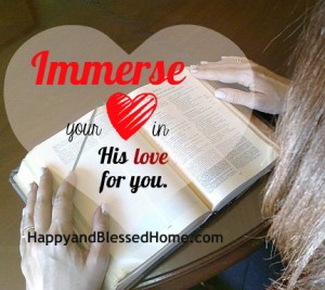 Encouraging Moms Immerse your heart in His love for you HappyandBlessedHome.com