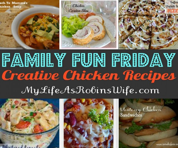 Family Fun Friday Creative Chicken Recipes