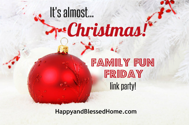 Its almost Christmas Family Fun Friday Link Party HappyandBlessedHome.com