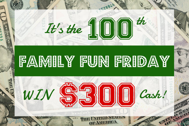 100th Family Fun Friday and 300 Cash Giveaway from HappyandBlessedHome.com