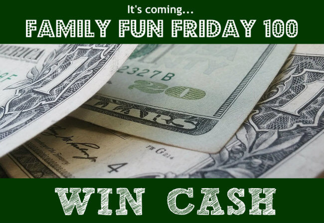 Coming-Next-Week-Family-Fun-Friday-100-Win-Cash-Giveaway-HappyandBlessedHome.com