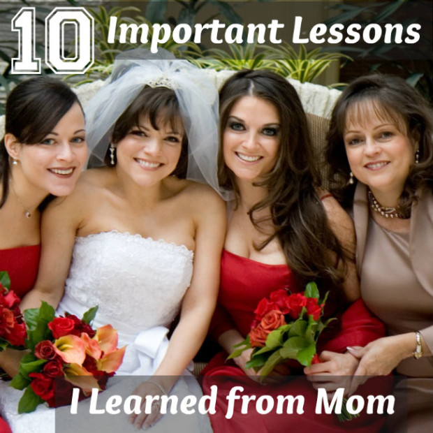 10 Important Lessons my Mom taught Me