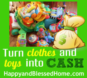 Save Money and Make Money Turn-Clothes-and-Toys-Into-Cash-Save-and-Make-Money-HappyandBlessedHome