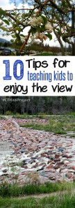10 Tips for teaching kids to enjoy the view #ETHAN Project with original photos by HappyandBlessedHome