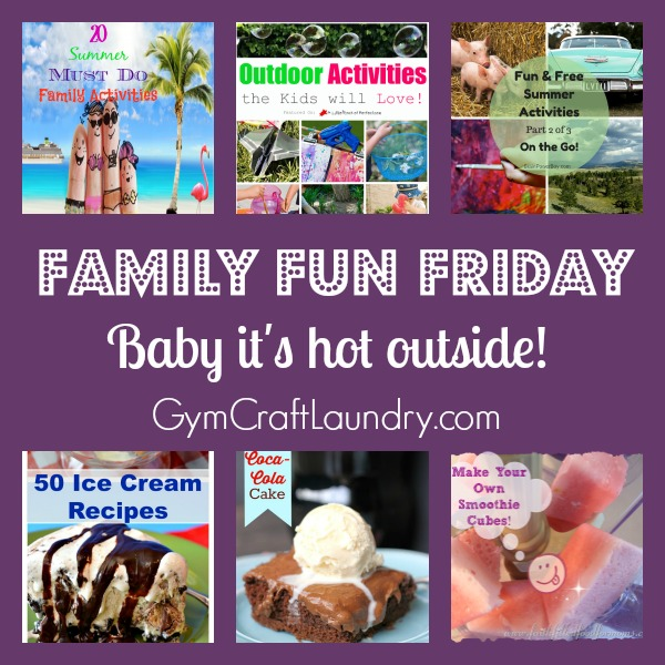 Family Fun Friday baby its hot outside