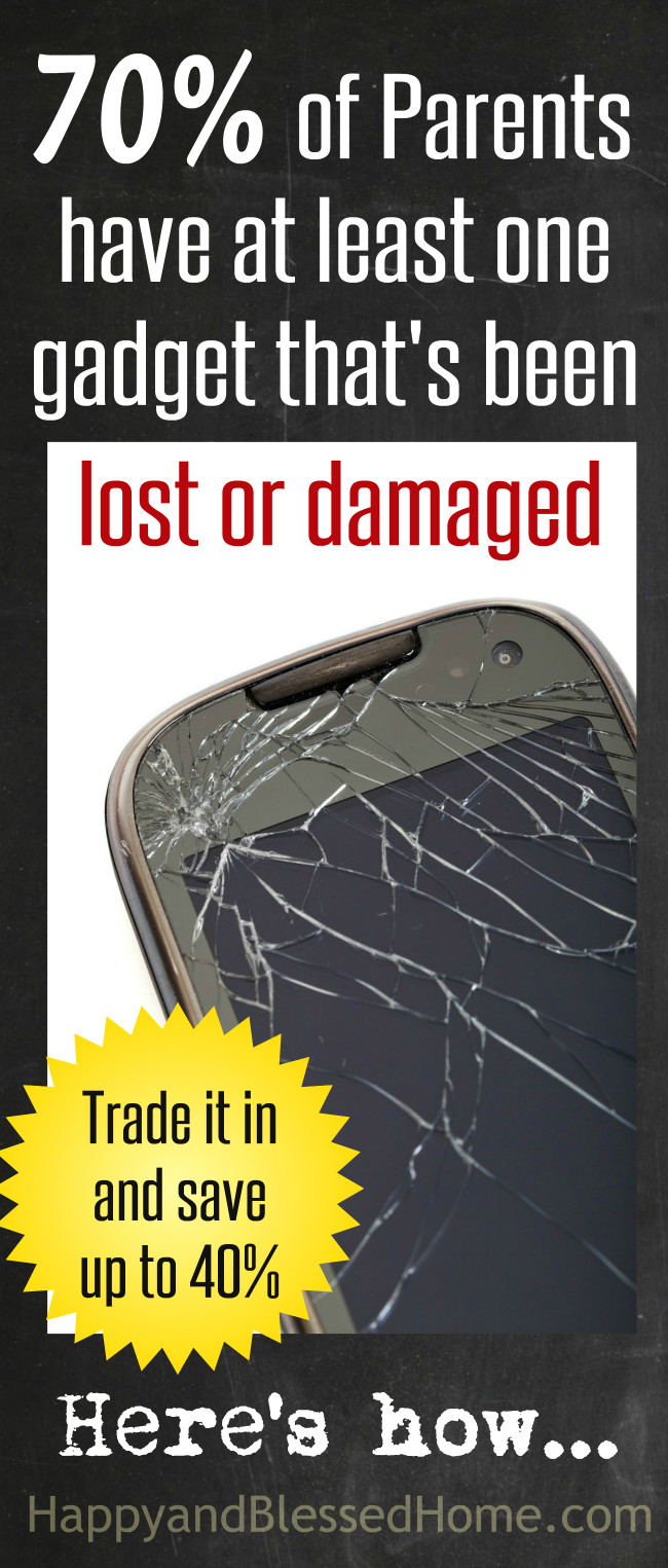 70 percent of Parents have at least one gadget that's been lost or damaged - trade it in and save at least 40 percent off - article by HappyandBlessedHome