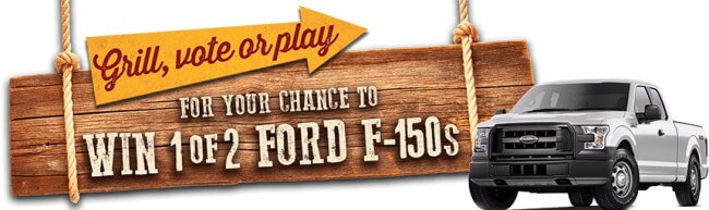 Grill or play for a chance to WIN a FORD F-150