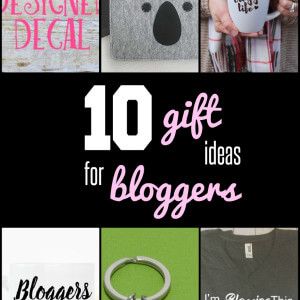 My Top 10 Gift Ideas for Bloggers